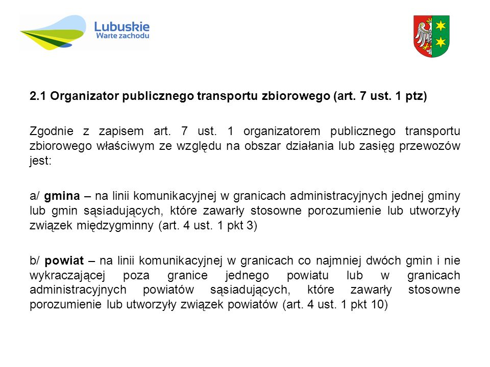 2.1 Organizator publicznego transportu zbiorowego (art. 7 ust. 1 ptz) Zgodnie z zapisem art. 7 ust. 1 organizatorem publicznego transportu zbiorowego