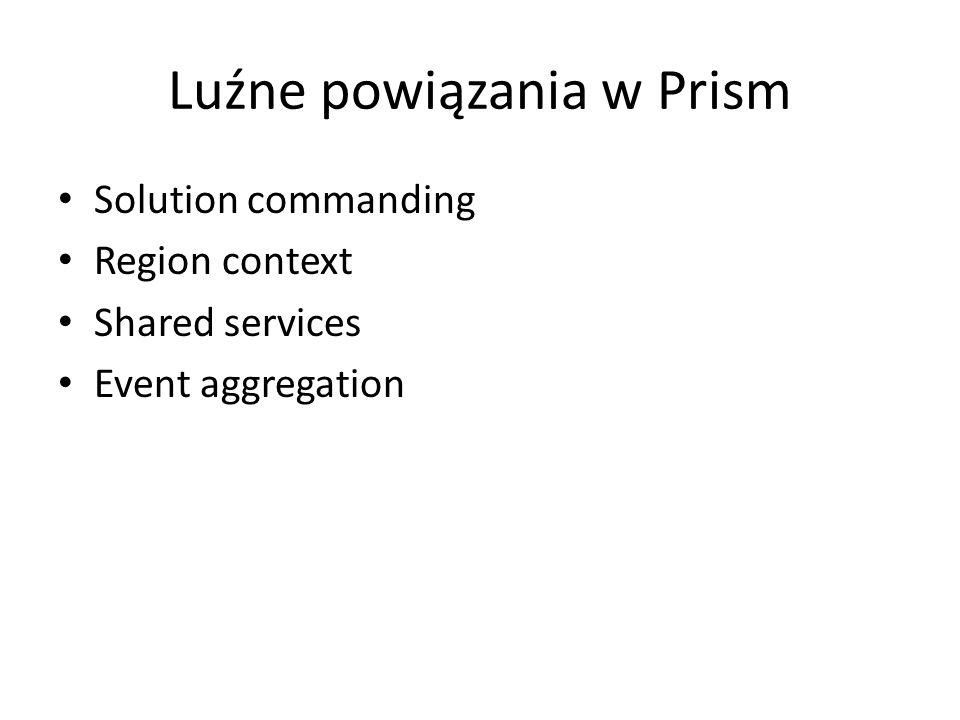 Luźne powiązania w Prism Solution commanding Region context Shared services Event aggregation