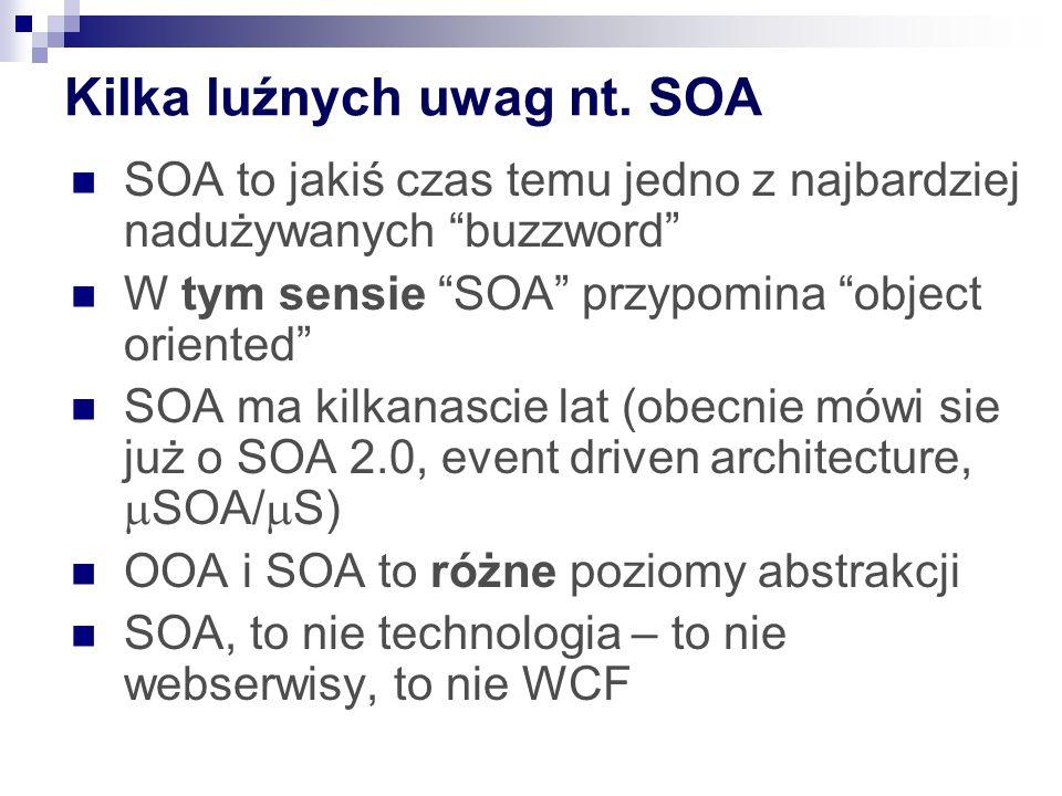 """Kilka luźnych uwag nt. SOA SOA to jakiś czas temu jedno z najbardziej nadużywanych """"buzzword"""" W tym sensie """"SOA"""" przypomina """"object oriented"""" SOA ma k"""