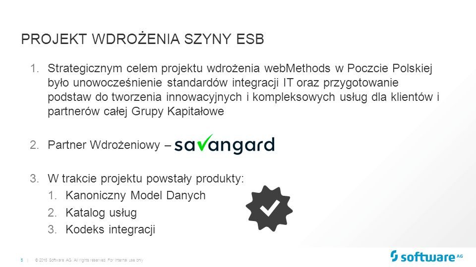 5 | © 2016 Software AG. All rights reserved. For internal use only PROJEKT WDROŻENIA SZYNY ESB 1.Strategicznym celem projektu wdrożenia webMethods w P