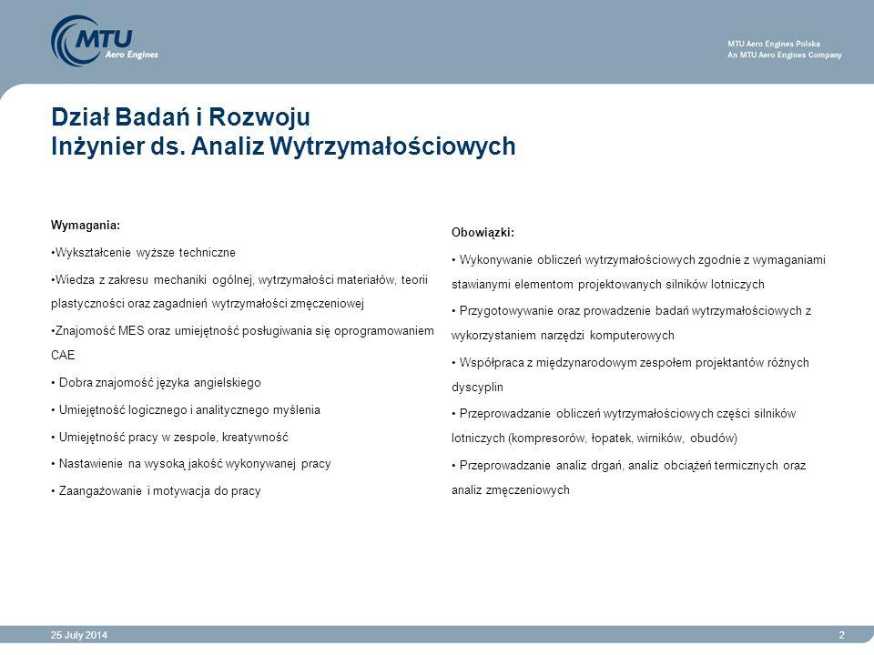 25 July 20142 Dział Badań i Rozwoju Inżynier ds. Analiz Wytrzymałościowych Wymagania: Wykształcenie wyższe techniczne Wiedza z zakresu mechaniki ogóln