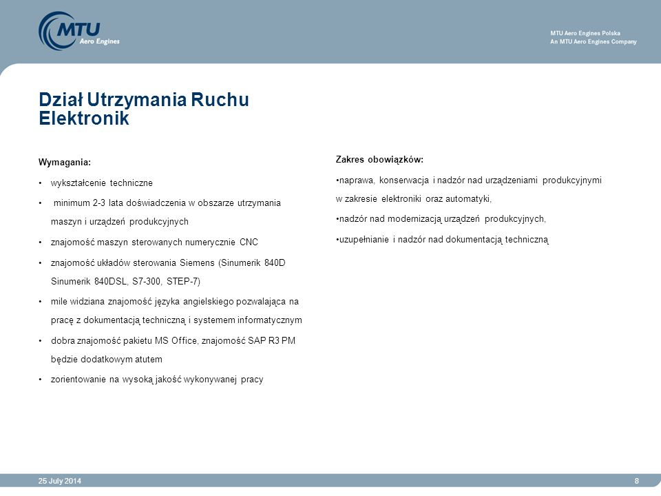 25 July 20148 Dział Utrzymania Ruchu Elektronik Wymagania: wykształcenie techniczne minimum 2-3 lata doświadczenia w obszarze utrzymania maszyn i urzą