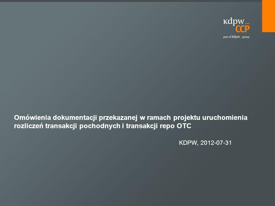 Omówienia dokumentacji przekazanej w ramach projektu uruchomienia rozliczeń transakcji pochodnych i transakcji repo OTC KDPW, 2012-07-31