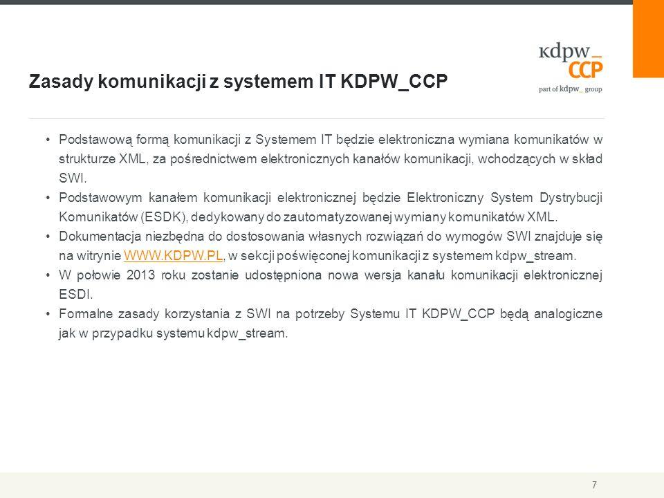 Zasady komunikacji z systemem IT KDPW_CCP 7 Podstawową formą komunikacji z Systemem IT będzie elektroniczna wymiana komunikatów w strukturze XML, za pośrednictwem elektronicznych kanałów komunikacji, wchodzących w skład SWI.