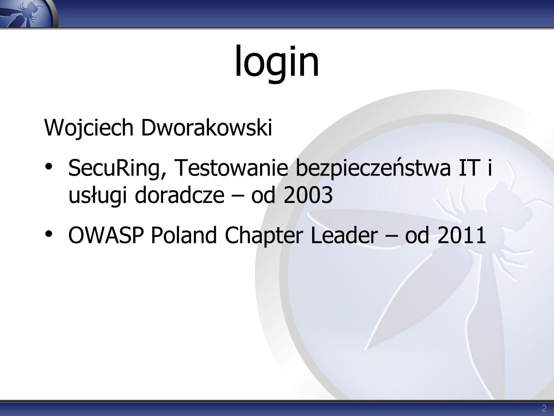 login Wojciech Dworakowski SecuRing, Testowanie bezpieczeństwa IT i usługi doradcze – od 2003 OWASP Poland Chapter Leader – od 2011 2