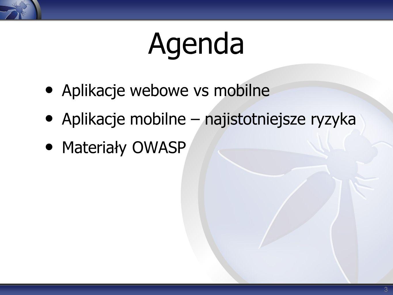 3 Agenda Aplikacje webowe vs mobilne Aplikacje mobilne – najistotniejsze ryzyka Materiały OWASP