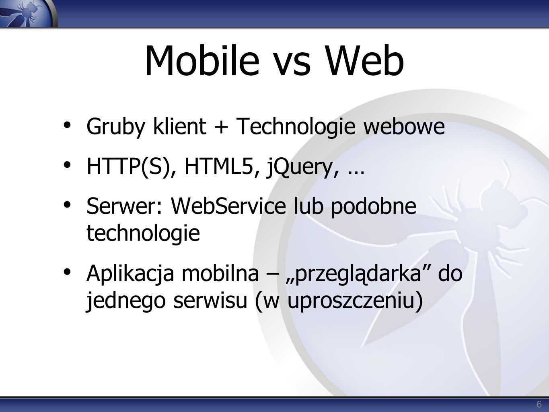 """Mobile vs Web Gruby klient + Technologie webowe HTTP(S), HTML5, jQuery, … Serwer: WebService lub podobne technologie Aplikacja mobilna – """"przeglądarka do jednego serwisu (w uproszczeniu) 6"""