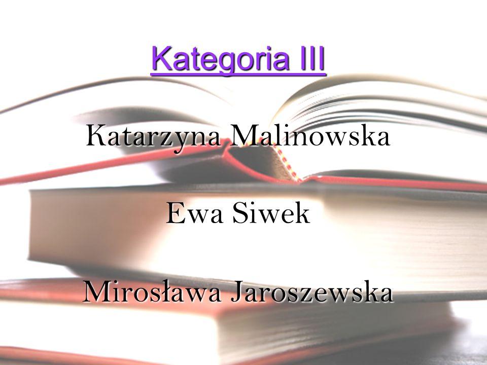 Kategoria III Katarzyna Malinowska Ewa Siwek Mirosława Jaroszewska