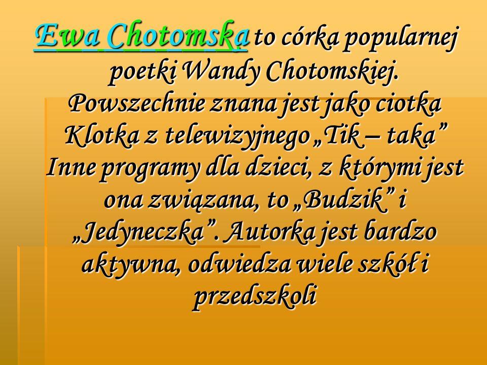 Ewa Chotomska to córka popularnej poetki Wandy Chotomskiej.