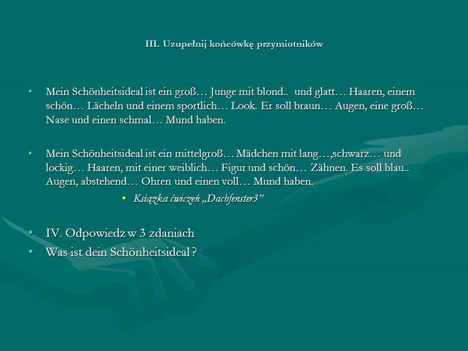 III. Uzupełnij końcówkę przymiotników Mein Schönheitsideal ist ein groß… Junge mit blond..