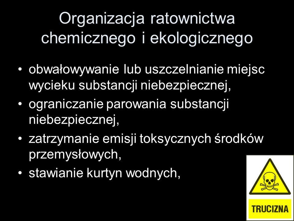 Organizacja ratownictwa chemicznego i ekologicznego obwałowywanie lub uszczelnianie miejsc wycieku substancji niebezpiecznej, ograniczanie parowania substancji niebezpiecznej, zatrzymanie emisji toksycznych środków przemysłowych, stawianie kurtyn wodnych,