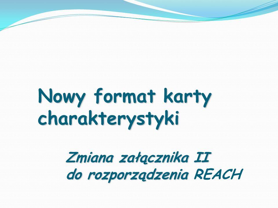 Nowy format karty charakterystyki Zmiana załącznika II do rozporządzenia Nowy format karty charakterystyki Zmiana załącznika II do rozporządzenia REAC