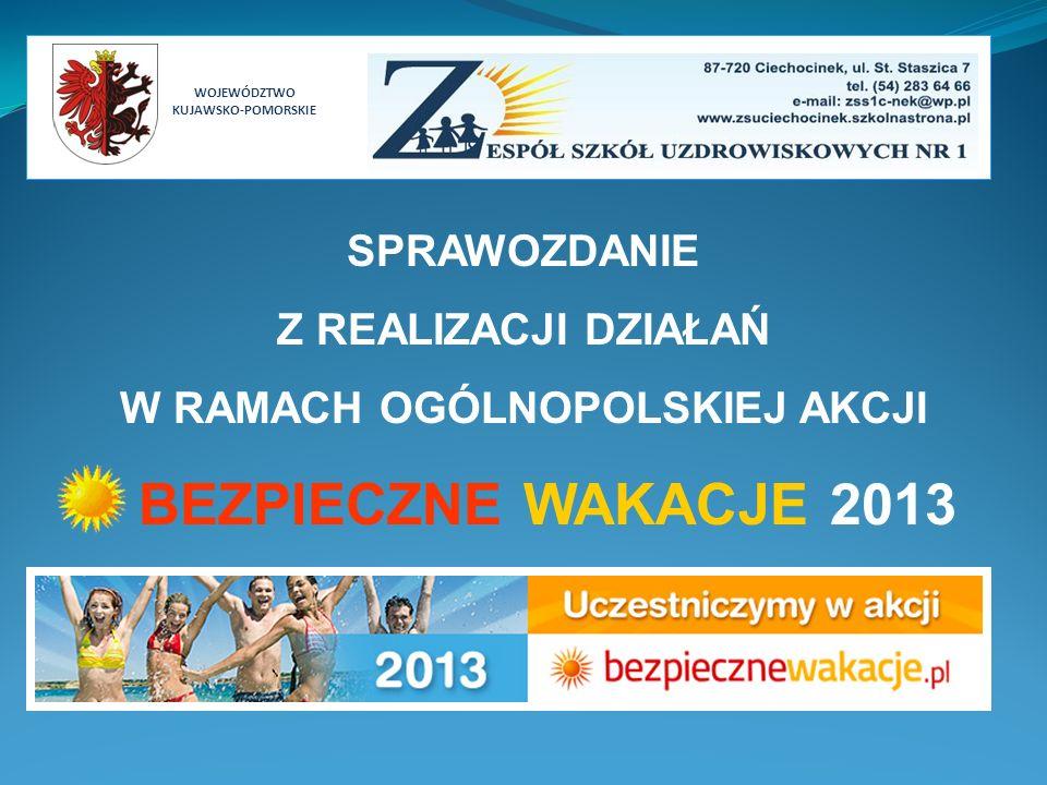 WOJEWÓDZTWO KUJAWSKO-POMORSKIE SPRAWOZDANIE Z REALIZACJI DZIAŁAŃ W RAMACH OGÓLNOPOLSKIEJ AKCJI BEZPIECZNE WAKACJE 2013
