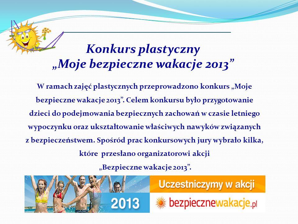 """Konkurs plastyczny """"Moje bezpieczne wakacje 2013 W ramach zajęć plastycznych przeprowadzono konkurs """"Moje bezpieczne wakacje 2013 ."""