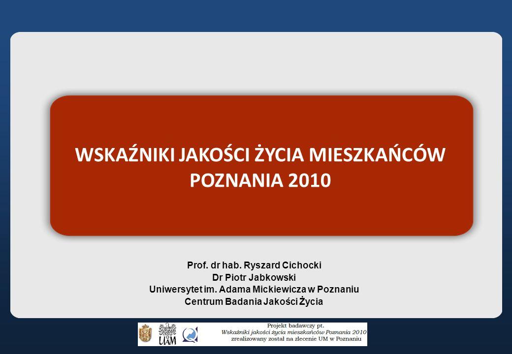WSKAŹNIKI JAKOŚCI ŻYCIA MIESZKAŃCÓW POZNANIA 2010 Prof.