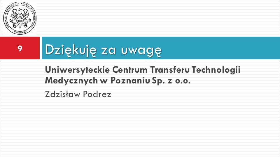 Dziękuję za uwagę Uniwersyteckie Centrum Transferu Technologii Medycznych w Poznaniu Sp.