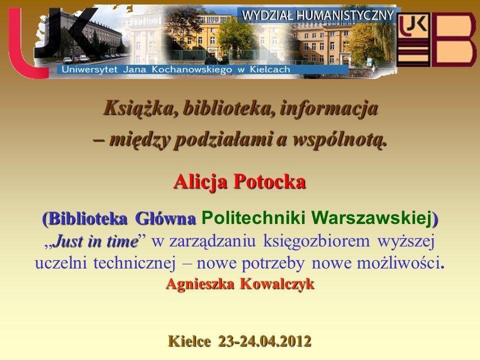 Książka, biblioteka, informacja – między podziałami a wspólnotą. Kielce 23-24.04.2012 Alicja Potocka (Biblioteka Główna) (Biblioteka Główna Politechni