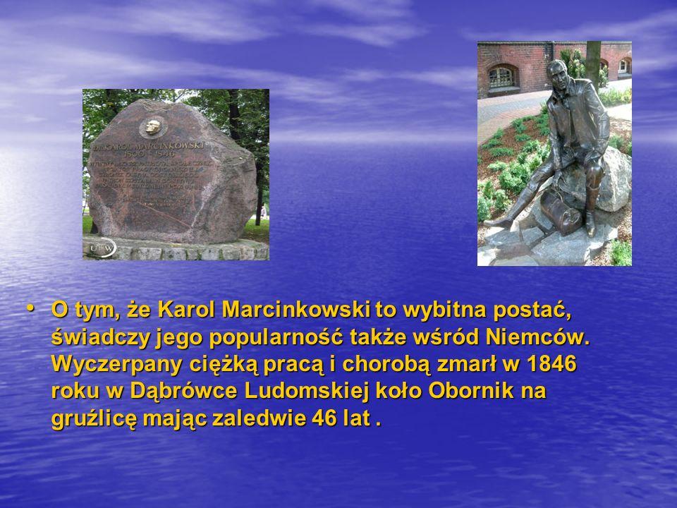 O tym, że Karol Marcinkowski to wybitna postać, świadczy jego popularność także wśród Niemców. Wyczerpany ciężką pracą i chorobą zmarł w 1846 roku w D