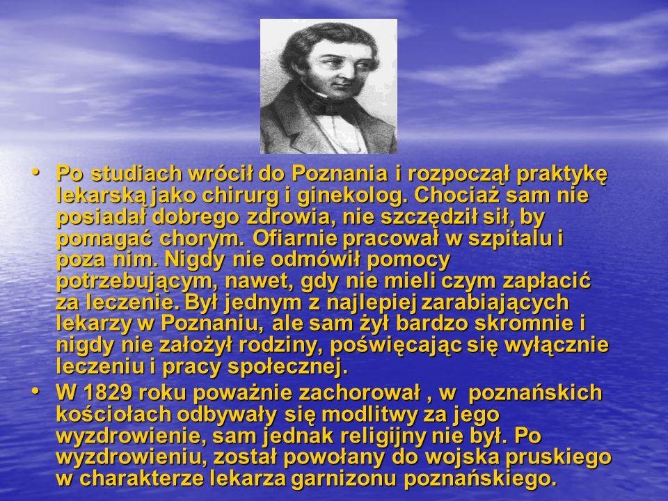 Po studiach wrócił do Poznania i rozpoczął praktykę lekarską jako chirurg i ginekolog. Chociaż sam nie posiadał dobrego zdrowia, nie szczędził sił, by