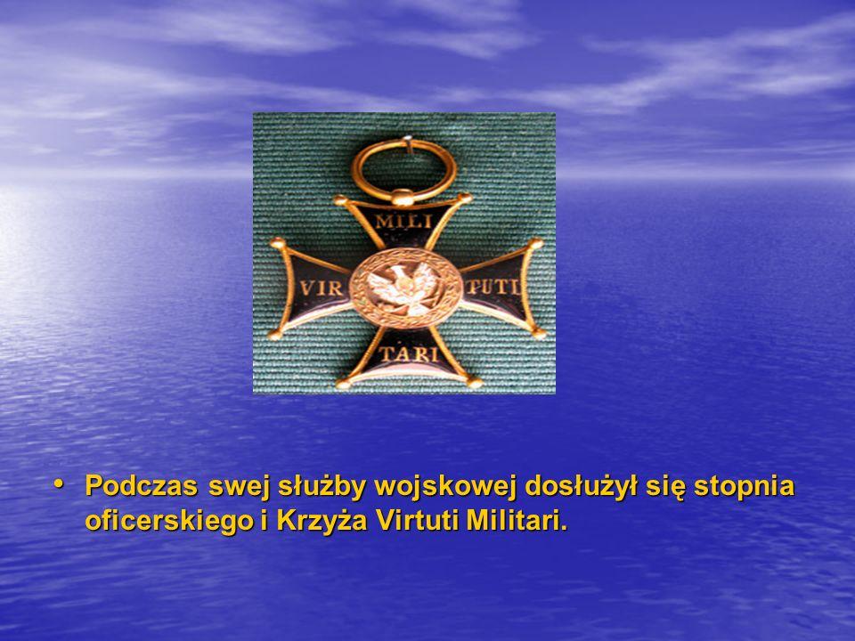 Podczas swej służby wojskowej dosłużył się stopnia oficerskiego i Krzyża Virtuti Militari.