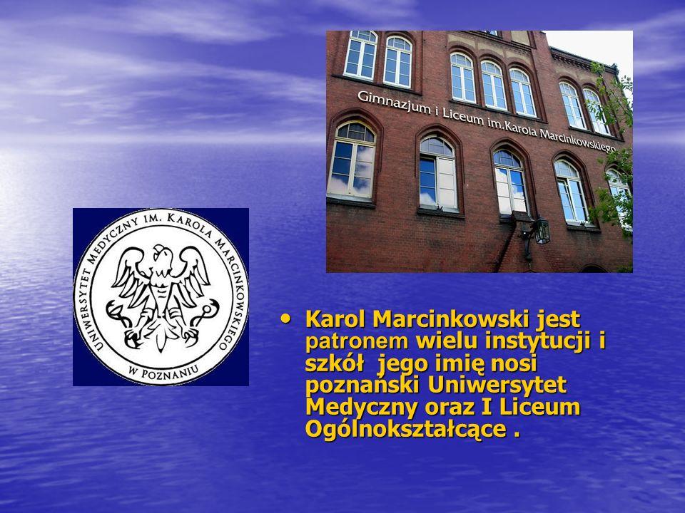 Karol Marcinkowski jest patronem wielu instytucji i szkół jego imię nosi poznański Uniwersytet Medyczny oraz I Liceum Ogólnokształcące.