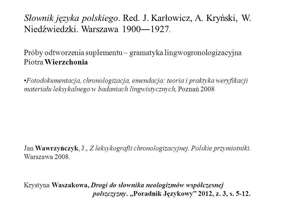 Słownik języka polskiego. Red. J. Karłowicz, A. Kryński, W. Niedźwiedzki. Warszawa 1900―1927. Próby odtworzenia suplementu – gramatyka lingwogronologi