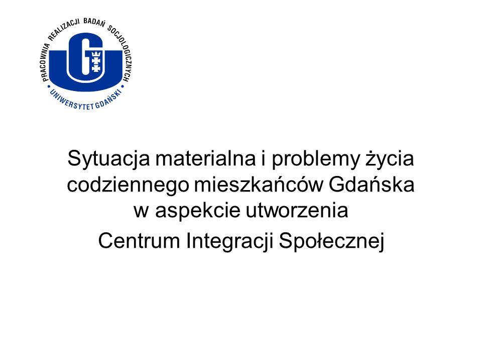 Sytuacja materialna i problemy życia codziennego mieszkańców Gdańska w aspekcie utworzenia Centrum Integracji Społecznej