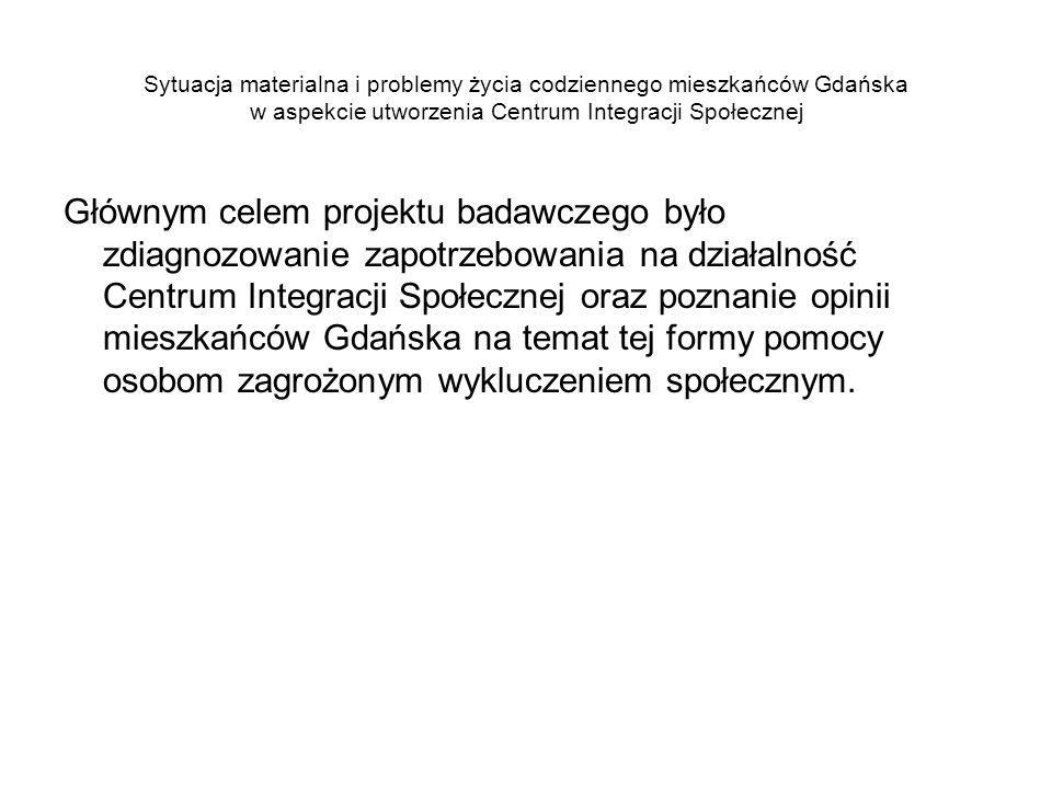 Sytuacja materialna i problemy życia codziennego mieszkańców Gdańska w aspekcie utworzenia Centrum Integracji Społecznej Głównym celem projektu badawczego było zdiagnozowanie zapotrzebowania na działalność Centrum Integracji Społecznej oraz poznanie opinii mieszkańców Gdańska na temat tej formy pomocy osobom zagrożonym wykluczeniem społecznym.