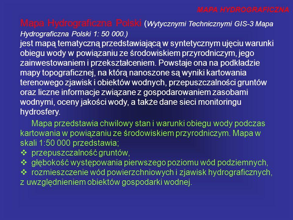 MAPA HYDROGRAFICZNA Mapa Hydrograficzna Polski ( Wytycznymi Technicznymi GIS-3 Mapa Hydrograficzna Polski 1: 50 000.) jest mapą tematyczną przedstawiającą w syntetycznym ujęciu warunki obiegu wody w powiązaniu ze środowiskiem przyrodniczym, jego zainwestowaniem i przekształceniem.