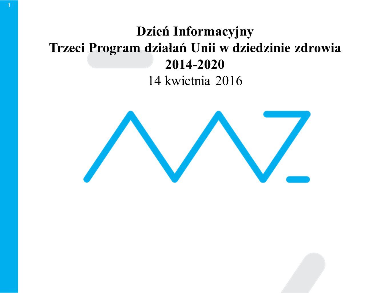 1 Dzień Informacyjny Trzeci Program działań Unii w dziedzinie zdrowia 2014-2020 14 kwietnia 2016