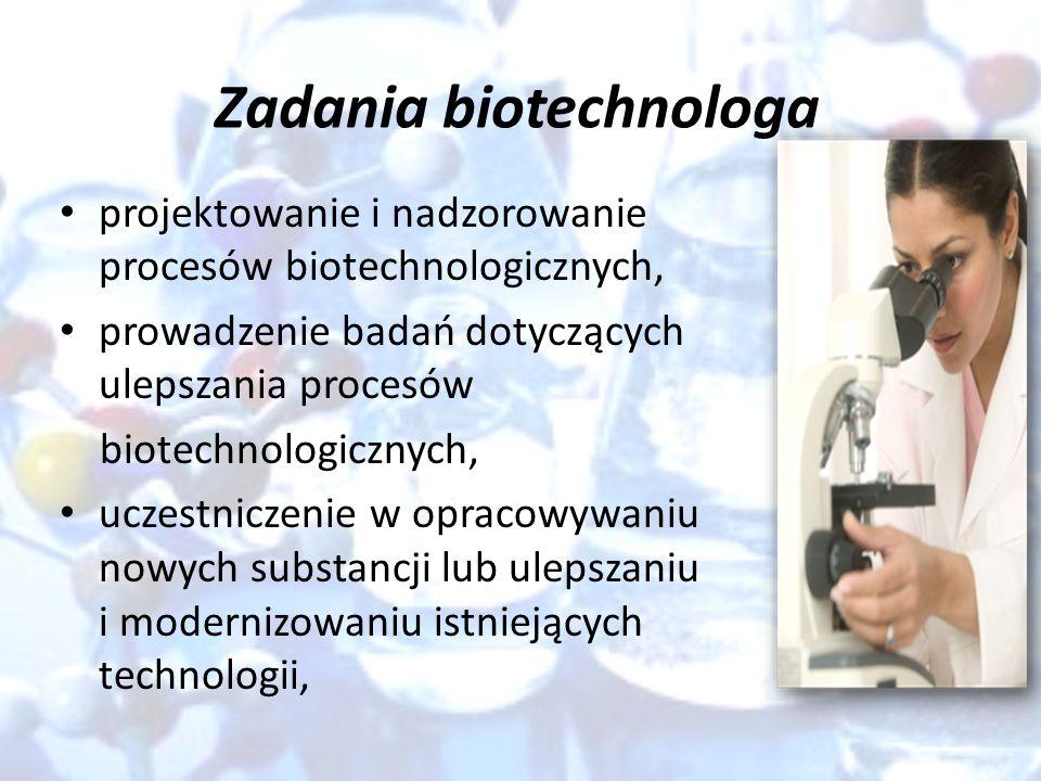 Zadania biotechnologa projektowanie i nadzorowanie procesów biotechnologicznych, prowadzenie badań dotyczących ulepszania procesów biotechnologicznych, uczestniczenie w opracowywaniu nowych substancji lub ulepszaniu i modernizowaniu istniejących technologii,