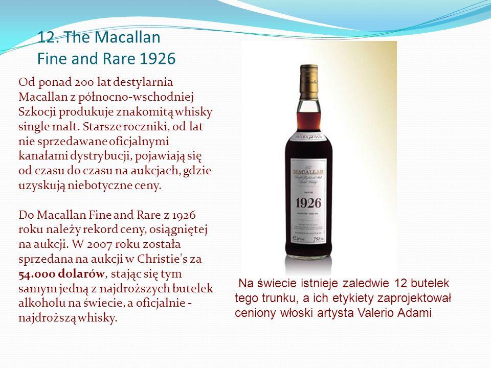 12. The Macallan Fine and Rare 1926 Od ponad 200 lat destylarnia Macallan z północno-wschodniej Szkocji produkuje znakomitą whisky single malt. Starsz