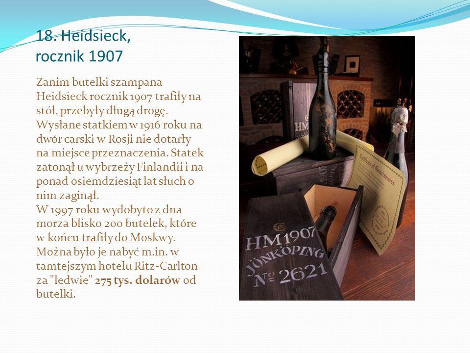 18. Heidsieck, rocznik 1907 Zanim butelki szampana Heidsieck rocznik 1907 trafiły na stół, przebyły długą drogę. Wysłane statkiem w 1916 roku na dwór