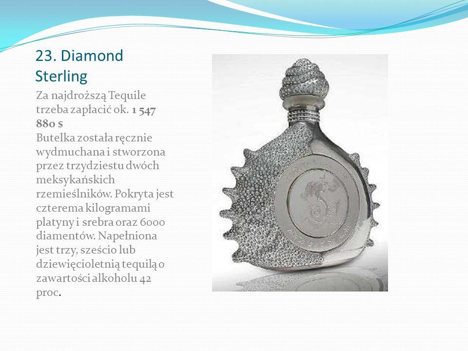 23. Diamond Sterling Za najdroższą Tequile trzeba zapłacić ok.