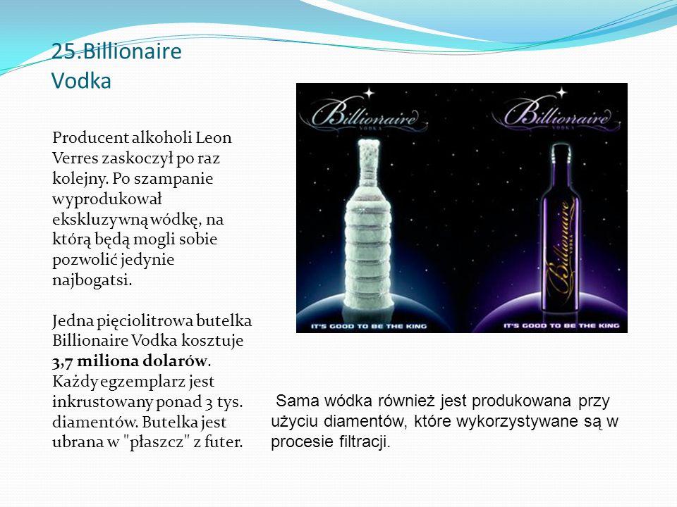 25.Billionaire Vodka Producent alkoholi Leon Verres zaskoczył po raz kolejny.