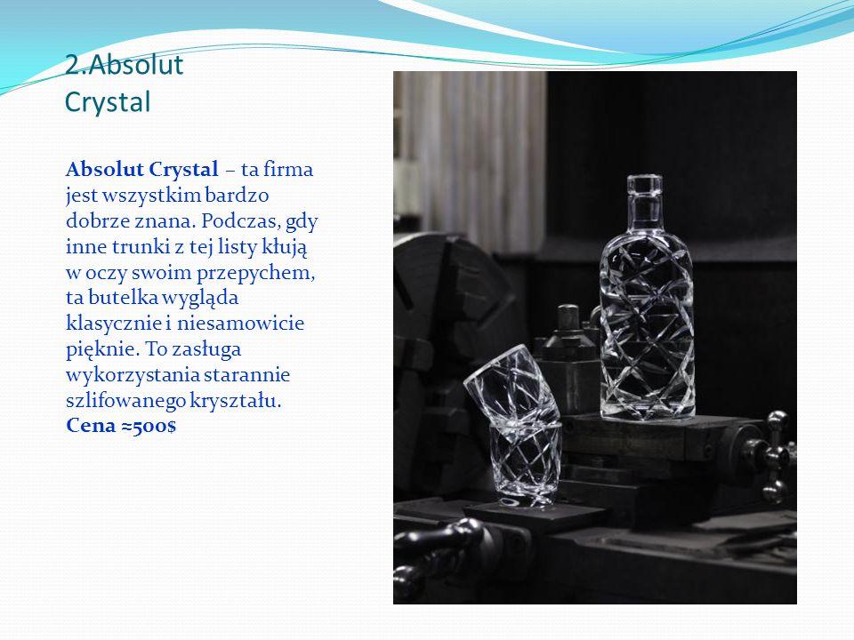 2.Absolut Crystal Absolut Crystal – ta firma jest wszystkim bardzo dobrze znana.