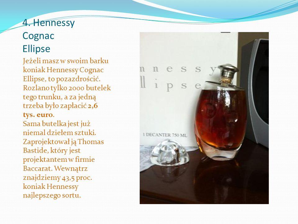 4. Hennessy Cognac Ellipse Jeżeli masz w swoim barku koniak Hennessy Cognac Ellipse, to pozazdrościć. Rozlano tylko 2000 butelek tego trunku, a za jed