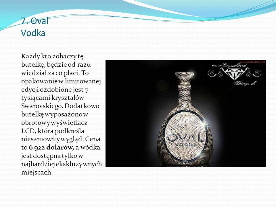 7. Oval Vodka Każdy kto zobaczy tę butelkę, będzie od razu wiedział za co płaci.
