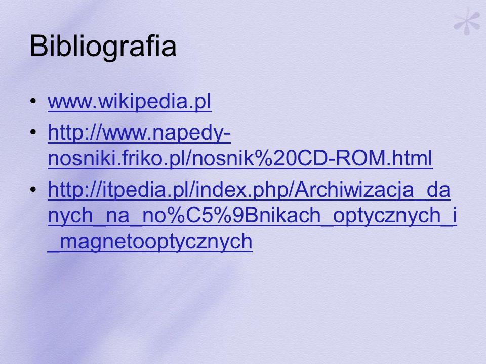Bibliografia www.wikipedia.pl http://www.napedy- nosniki.friko.pl/nosnik%20CD-ROM.htmlhttp://www.napedy- nosniki.friko.pl/nosnik%20CD-ROM.html http://itpedia.pl/index.php/Archiwizacja_da nych_na_no%C5%9Bnikach_optycznych_i _magnetooptycznychhttp://itpedia.pl/index.php/Archiwizacja_da nych_na_no%C5%9Bnikach_optycznych_i _magnetooptycznych