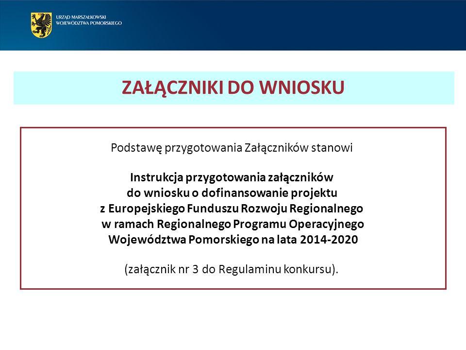 Podstawę przygotowania Załączników stanowi Instrukcja przygotowania załączników do wniosku o dofinansowanie projektu z Europejskiego Funduszu Rozwoju Regionalnego w ramach Regionalnego Programu Operacyjnego Województwa Pomorskiego na lata 2014-2020 (załącznik nr 3 do Regulaminu konkursu).