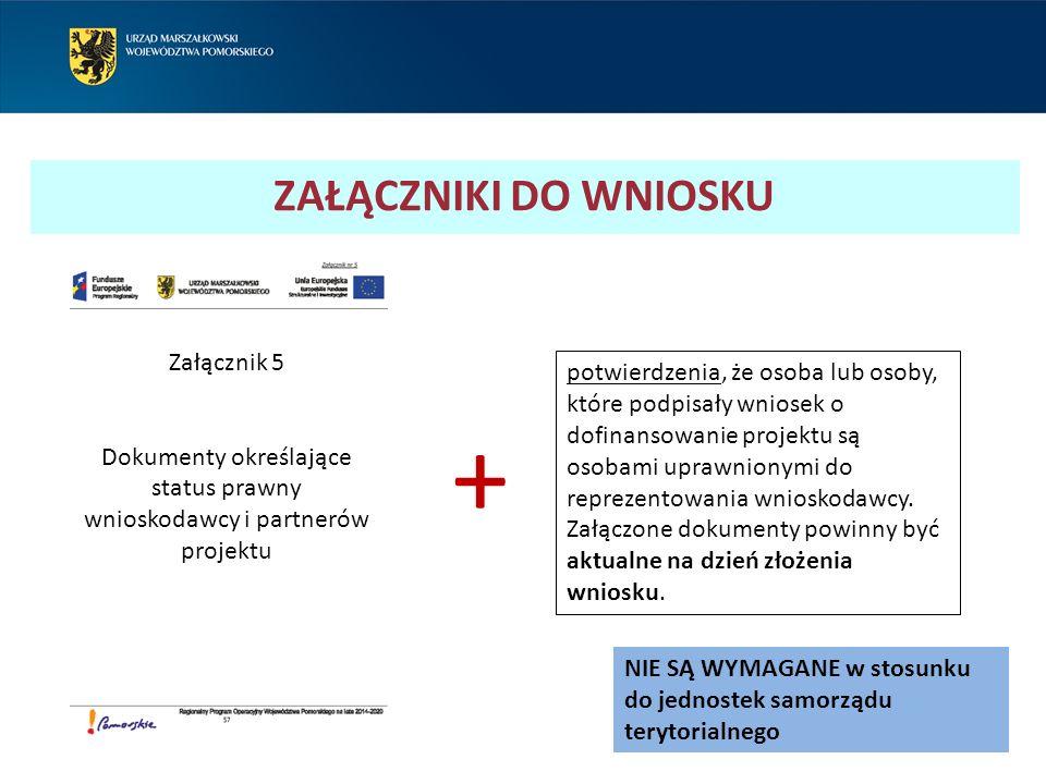 ZAŁĄCZNIKI DO WNIOSKU Załącznik 5 Dokumenty określające status prawny wnioskodawcy i partnerów projektu NIE SĄ WYMAGANE w stosunku do jednostek samorz