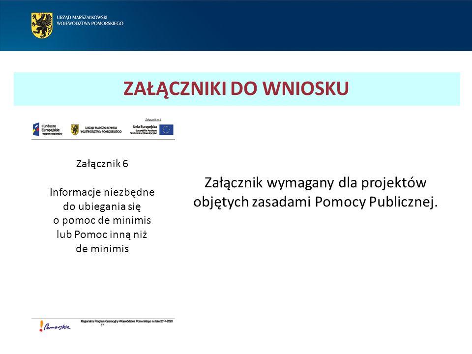 ZAŁĄCZNIKI DO WNIOSKU Załącznik wymagany dla projektów objętych zasadami Pomocy Publicznej.