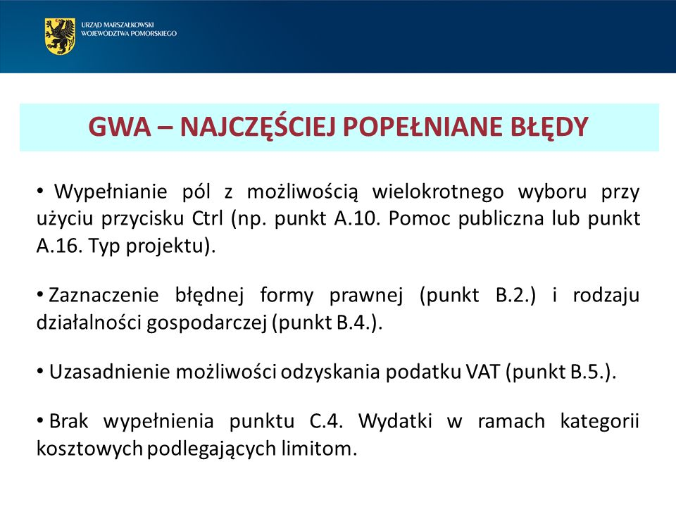 GWA – NAJCZĘŚCIEJ POPEŁNIANE BŁĘDY Wypełnianie pól z możliwością wielokrotnego wyboru przy użyciu przycisku Ctrl (np. punkt A.10. Pomoc publiczna lub