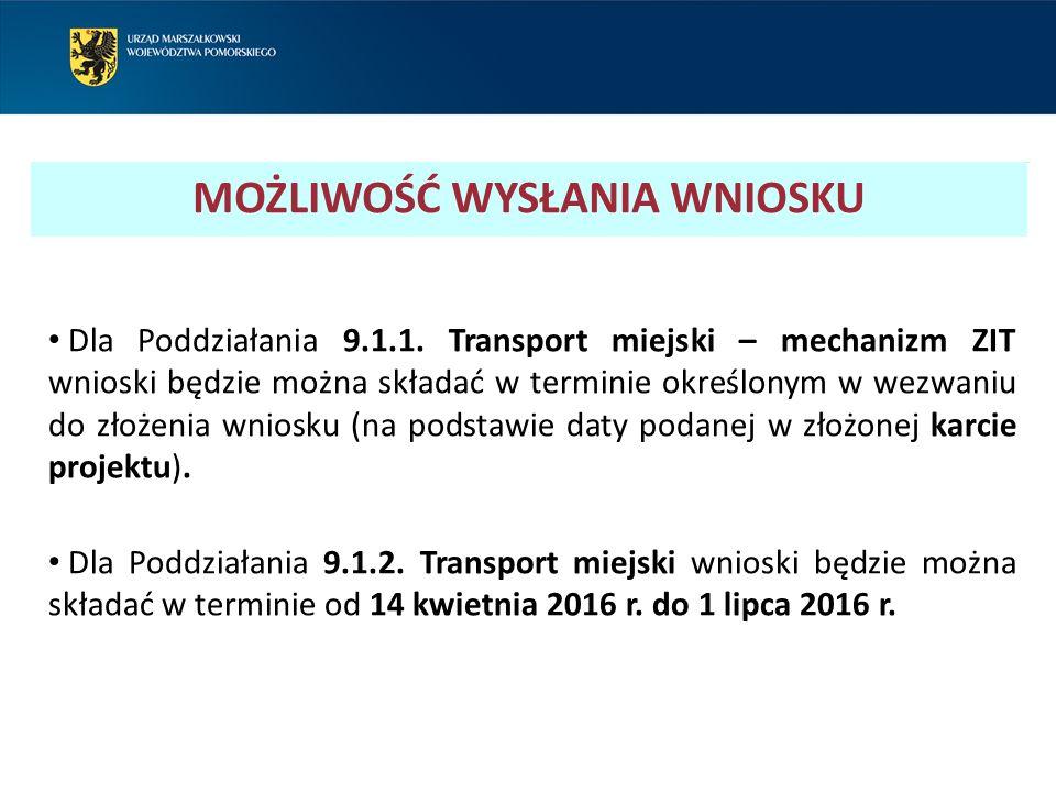 MOŻLIWOŚĆ WYSŁANIA WNIOSKU Dla Poddziałania 9.1.1. Transport miejski – mechanizm ZIT wnioski będzie można składać w terminie określonym w wezwaniu do