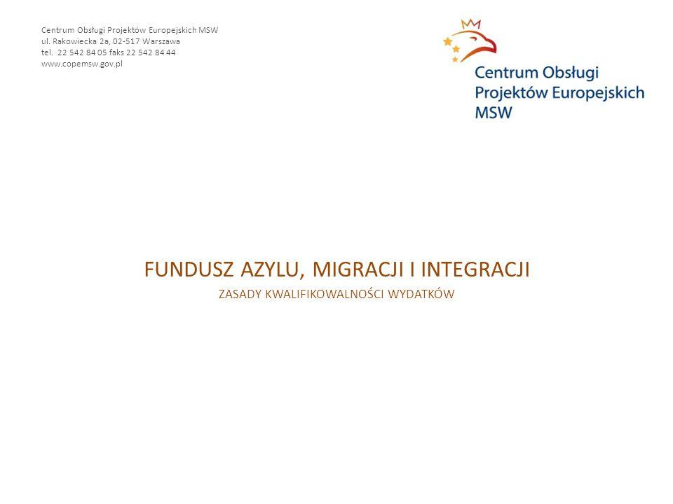 FUNDUSZ AZYLU, MIGRACJI I INTEGRACJI ZASADY KWALIFIKOWALNOŚCI WYDATKÓW Centrum Obsługi Projektów Europejskich MSW ul.