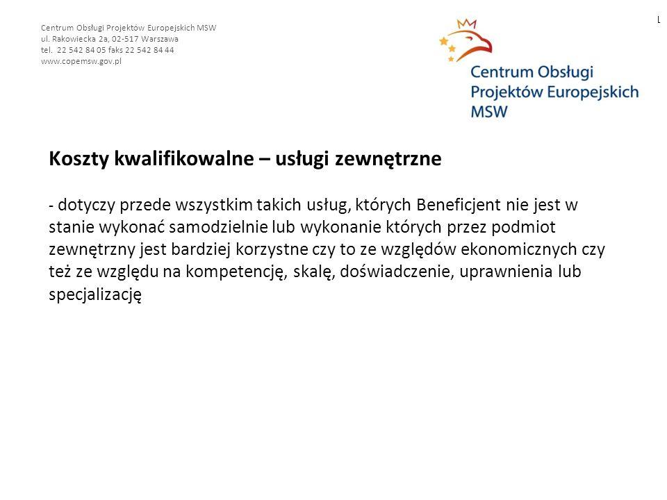 Koszty kwalifikowalne – usługi zewnętrzne - dotyczy przede wszystkim takich usług, których Beneficjent nie jest w stanie wykonać samodzielnie lub wykonanie których przez podmiot zewnętrzny jest bardziej korzystne czy to ze względów ekonomicznych czy też ze względu na kompetencję, skalę, doświadczenie, uprawnienia lub specjalizację 11 Centrum Obsługi Projektów Europejskich MSW ul.