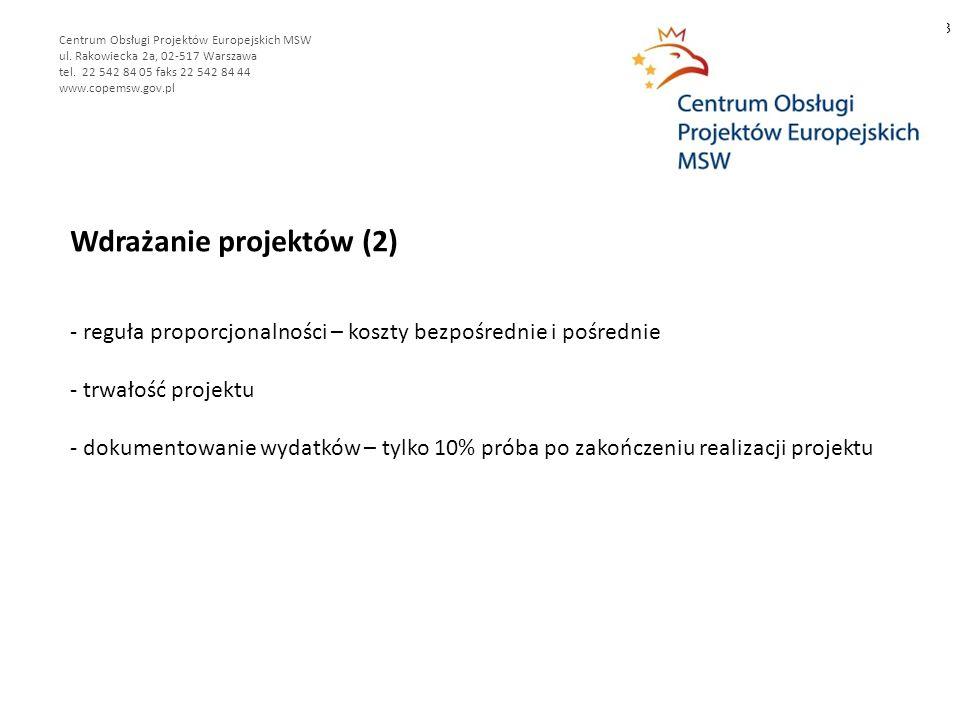 Wdrażanie projektów (2) - reguła proporcjonalności – koszty bezpośrednie i pośrednie - trwałość projektu - dokumentowanie wydatków – tylko 10% próba po zakończeniu realizacji projektu 3 Centrum Obsługi Projektów Europejskich MSW ul.
