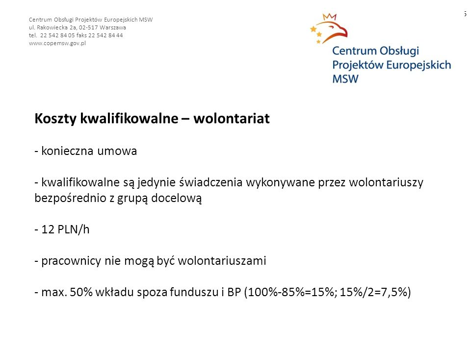 Koszty kwalifikowalne – wolontariat - konieczna umowa - kwalifikowalne są jedynie świadczenia wykonywane przez wolontariuszy bezpośrednio z grupą docelową - 12 PLN/h - pracownicy nie mogą być wolontariuszami - max.