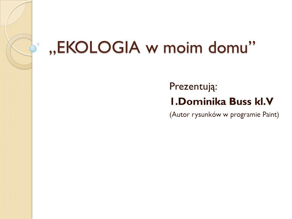 Prezentują: 1.Dominika Buss kl.V (Autor rysunków w programie Paint)