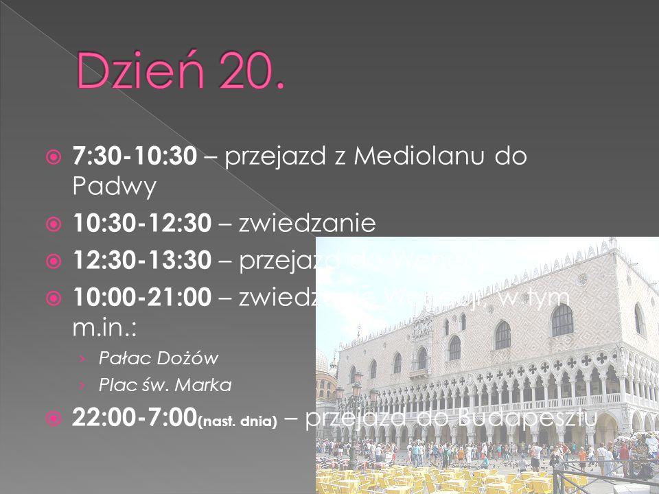  7:30-10:30 – przejazd z Mediolanu do Padwy  10:30-12:30 – zwiedzanie  12:30-13:30 – przejazd do Wenecji  10:00-21:00 – zwiedzanie Wenecji, w tym m.in.: › Pałac Dożów › Plac św.